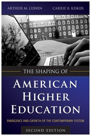 Shaping of American Higher Education Emergence and Growth of the Contemporary System 2nd 2010 9780470480069 Front Cover