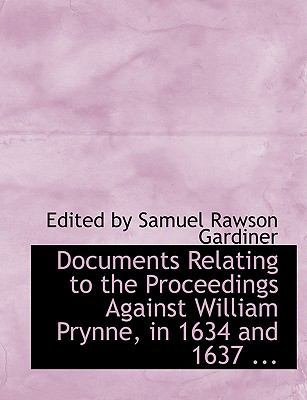 Documents Relating to the Proceedings Against William Prynne, in 1634 and 1637:   2008 edition cover