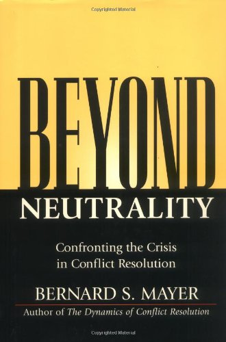 Beyond Neutrality Confronting the Crisis in Conflict Resolution  2004 edition cover