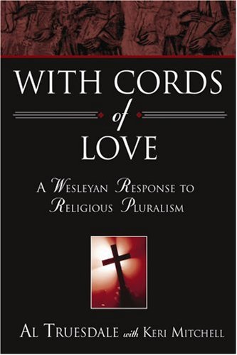 With Cords of Love A Wesleyan Response to Religious Pluralism  2006 edition cover