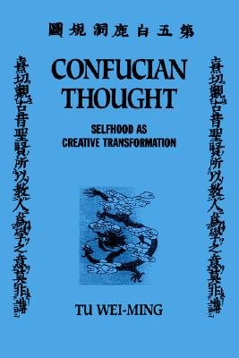 Confucian Thought Selfhood as Creative Transformation  1985 9780887060069 Front Cover