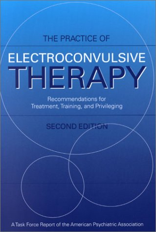 Practice of Electroconvulsive Therapy Recommendations for Treatment, Training, and Privileging 2nd 2001 (Revised) edition cover