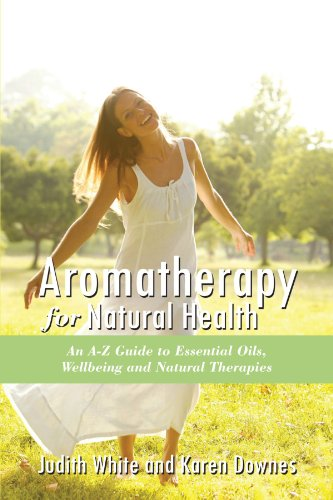 Aromatheraphy for Natural Health An a-Z Guide to Essential Oils, Wellbeing and Natural Therapies  2011 edition cover