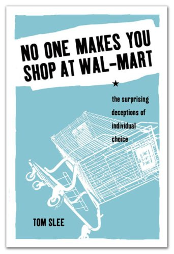 No One Makes You Shop at Wal-Mart The Surprising Deceptions of Individual Choice  2006 edition cover