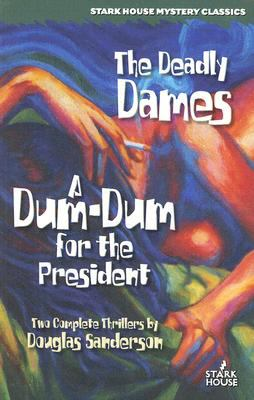 Deadly Dames/A Dum-Dum for the President   1956 9781933586069 Front Cover