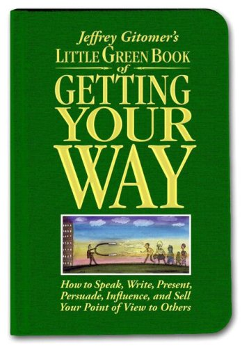 Little Green Book of Getting Your Way How to Speak, Write, Present, Persuade,Influence,and Sell Your Point of View to Others  2007 9780131576070 Front Cover
