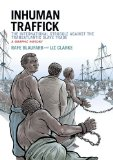 Inhuman Traffick The International Struggle Against the Transatlantic Slave Trade - A Graphic History  2015 edition cover