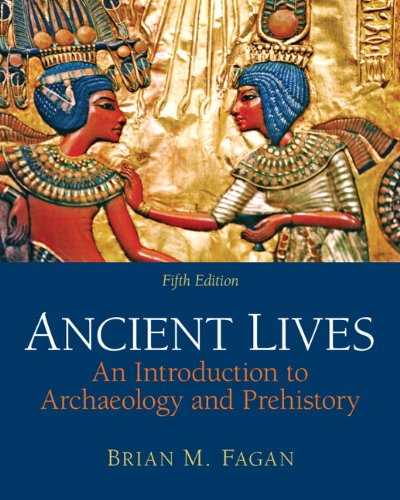 Ancient Lives An Introduction to Archaeology and Prehistory 5th 2011 (Revised) edition cover