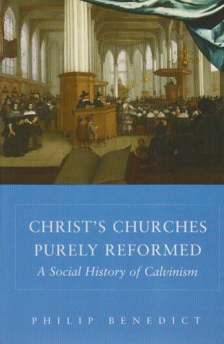 Christ's Churches Purely Reformed A Social History of Calvinism  2004 edition cover