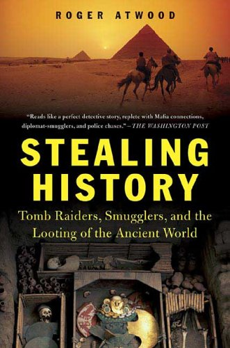 Stealing History Tomb Raiders, Smugglers, and the Looting of the Ancient World  2004 edition cover