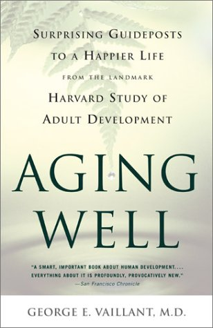 Aging Well Surprising Guideposts to a Happier Life from the Landmark Study of Adult Development  2003 edition cover