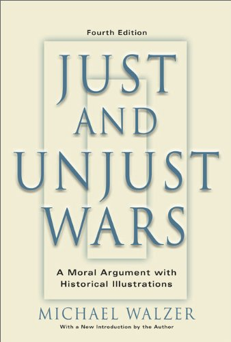 Just and Unjust Wars A Moral Argument with Historical Illustrations 4th 2006 (Revised) 9780465037070 Front Cover