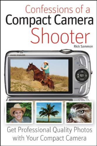 Confessions of a Compact Camera Shooter Get Professional Quality Photos with Your Compact Camera  2010 edition cover
