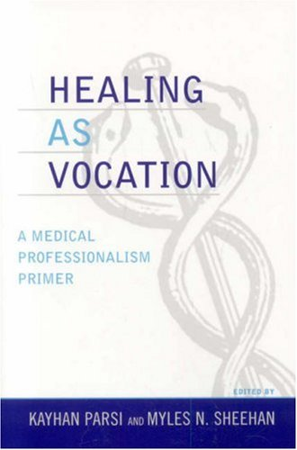 Healing as Vocation A Medical Professionalism Primer  2006 9780742534070 Front Cover