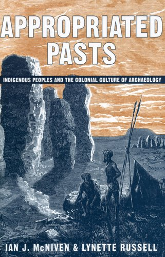 Appropriated Pasts Indigenous Peoples and the Colonial Culture of Archaeology  2005 9780759109070 Front Cover
