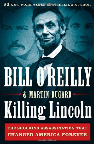 Killing Lincoln The Shocking Assassination That Changed America Forever  2011 9780805093070 Front Cover