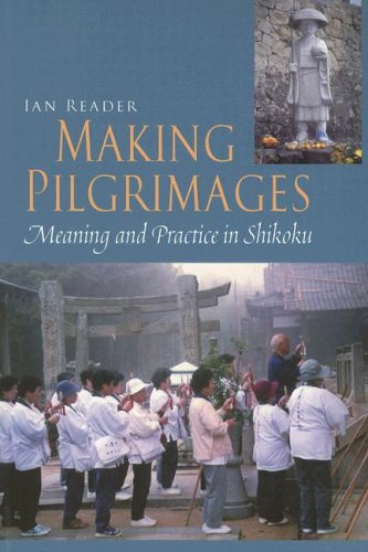 Making Pilgrimages Meaning and Practice in Shikoku  2004 9780824829070 Front Cover