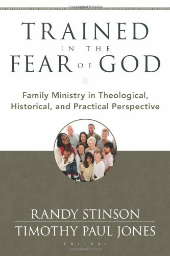 Trained in the Fear of God Family Ministry in Theological, Historical, and Practical Perspective  2011 edition cover