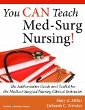 You Can Teach Med-Surg Nursing! The Authoritative Guide and Toolkit for the Medical-Surgical Nursing Clinical Instructor  2014 edition cover