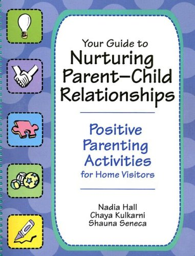 Your Guide to Nurturing Parent-Child Relationships Positive Parenting Activities for Home Visitors  2008 edition cover