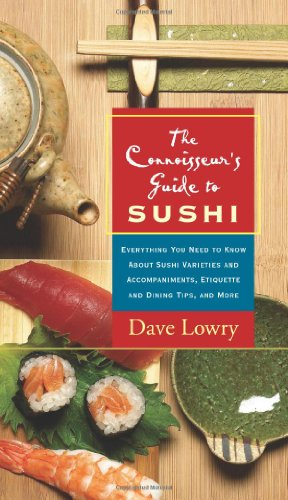 Connoisseur's Guide to Sushi Everything You Need to Know about Sushi Varieties and Accompaniments, Etiquette and Dining Tips, and More  2005 9781558323070 Front Cover