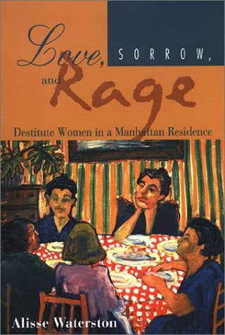 Love, Sorrow, and Rage Destitute Women in a Manhattan Residence N/A edition cover