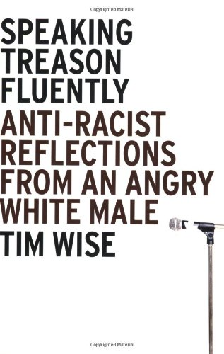 Speaking Treason Fluently Anti-Racist Reflections from an Angry White Male N/A edition cover