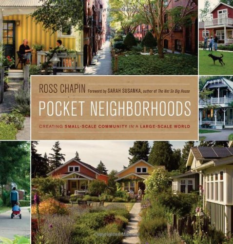 Pocket Neighborhoods Creating Small-Scale Community in a Large-Scale World  2011 edition cover