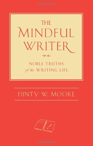 Mindful Writer Noble Truths of the Writing Life  2012 edition cover