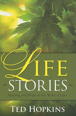 Life Stories Healing and Hope in the Wake of Loss  2009 9781935245070 Front Cover