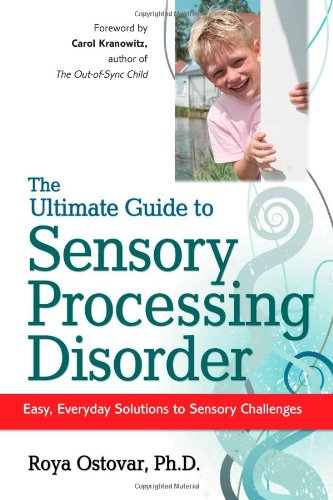 Ultimate Guide to Sensory Processing Disorder Easy, Everyday Solutions to Sensory Challenges N/A 9781935274070 Front Cover