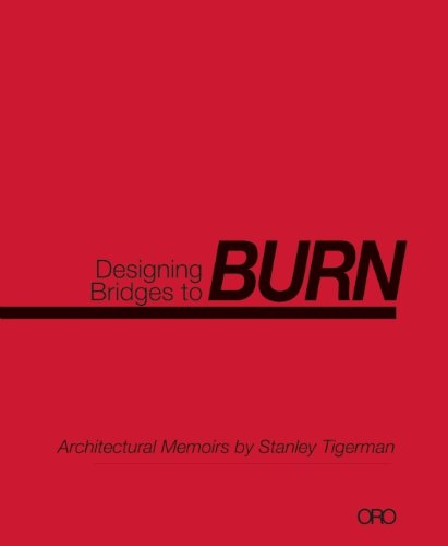 Designing Bridges to Burn Architectural Memoirs by Stanley Tigerman N/A 9781935935070 Front Cover