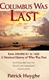 Columbus Was Last: From 200,000 B.C. to 1492, a Heretical History of Who Was First.  0 edition cover