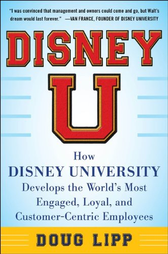 Disney U How Disney University Develops the World's Most Engaged, Loyal, and Customer-Centric Employees  2013 edition cover