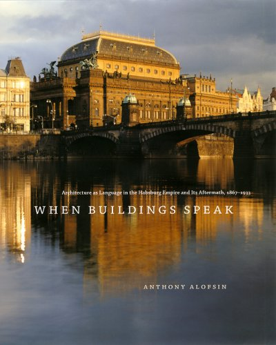 When Buildings Speak Architecture As Language in the Habsburg Empire and Its Aftermath, 1867-1933  2006 9780226015071 Front Cover