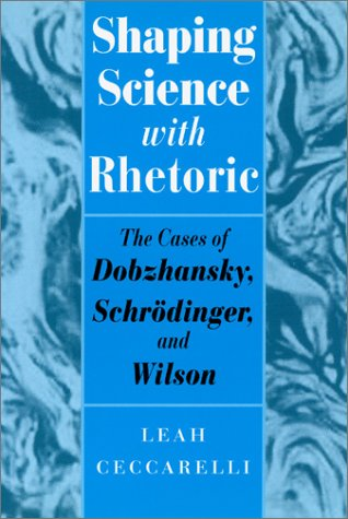 Shaping Science with Rhetoric The Cases of Dobzhansky, Schrodinger, and Wilson  2001 edition cover