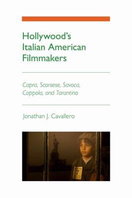 Hollywood's Italian American Filmmakers Capra, Scorsese, Savoca, Coppola, and Tarantino  2011 9780252078071 Front Cover