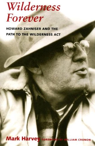 Wilderness Forever Howard Zahniser and the Path to the Wilderness Act  2007 edition cover