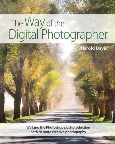 Way of the Digital Photographer Walking the Photoshop Post-Production Path to More Creative Photography  2014 edition cover