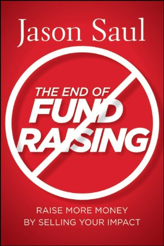 End of Fundraising Raise More Money by Selling Your Impact  2011 9780470597071 Front Cover