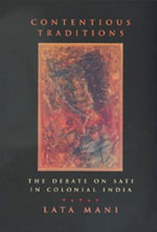 Contentious Traditions The Debate on Sati in Colonial India  1998 edition cover