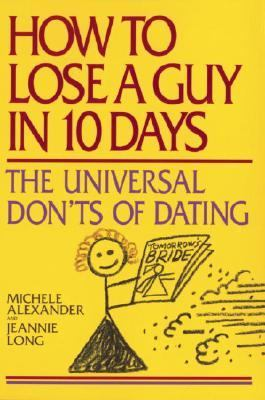How to Lose a Guy in 10 Days The Universal Don't of Dating  1998 9780553380071 Front Cover