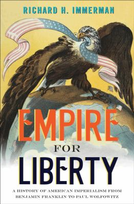 Empire for Liberty A History of American Imperialism from Benjamin Franklin to Paul Wolfowitz  2012 edition cover