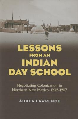 Lessons from an Indian Day School Negotiating Colonization in Northern New Mexico, 1902-1907  2011 edition cover