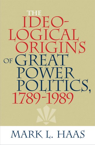 Ideological Origins of Great Power Politics, 1789-1989   2007 edition cover