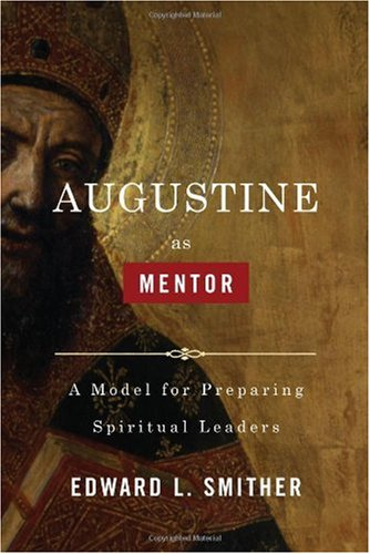 Augustine As Mentor A Model for Preparing Spiritual Leaders  2009 edition cover