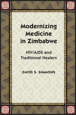 Modernizing Medicine in Zimbabwe HIV/AIDS and Traditional Healers  2012 edition cover