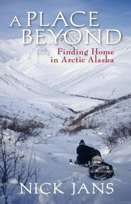 Place Beyond Finding Home in Arctic Alaska 2nd 9780882408071 Front Cover