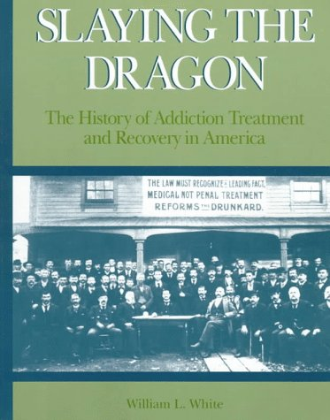Slaying the Dragon : The History of Addiction Treatment and Recovery in America 1st edition cover