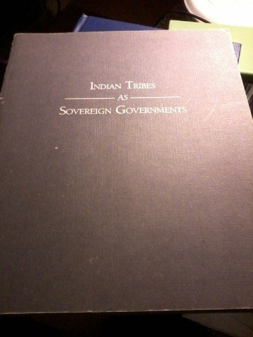 Indian Tribes as Sovereign Governments : A Sourcebook on Federal-Tribal History, Law, and Policy 1st edition cover